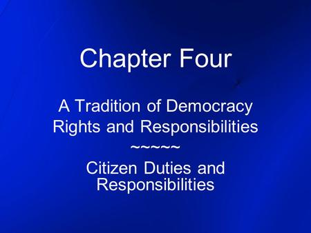 Chapter Four A Tradition of Democracy Rights and Responsibilities ~~~~~ Citizen Duties and Responsibilities.