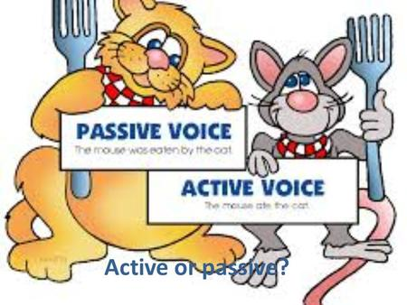 Active or passive?.