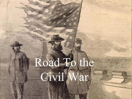 Road To the Civil War. End of the Mexican War- 1848  When the war was over, US gained many new states, with the addition of new states there posed a.