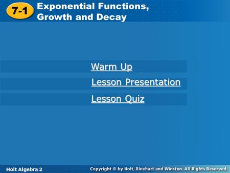 Holt Algebra 2 7-1 Exponential Functions, Growth, and Decay 7-1 Exponential Functions, Growth and Decay Holt Algebra 2 Warm Up Warm Up Lesson Presentation.