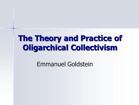 The Theory and Practice of Oligarchical Collectivism Emmanuel Goldstein.