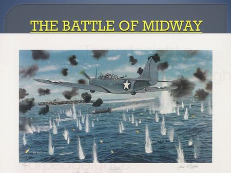  When: JUNE 4-7 1942  WHERE: MIDWAY ATOLL, PACIFIC OCEAN  WHAT: Japanese naval and aircraft attack on the U.S. Island of Midway  WHY: The Japanese.