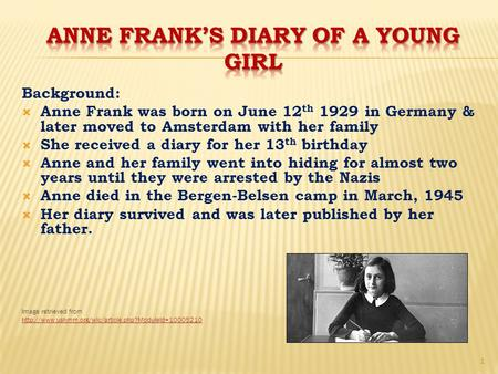 Background:  Anne Frank was born on June 12 th 1929 in Germany & later moved to Amsterdam with her family  She received a diary for her 13 th birthday.