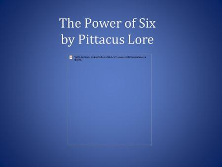 The Power of Six by Pittacus Lore. Chapter 1 Think about setting. Where a book takes place often affects the character's personalities and the possibilities.
