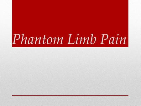 Phantom Limb Pain. Learning Targets: Discuss and analyze the occurrence of phantom limb phenomenon Analyze the theories that explain phantom limb pain.