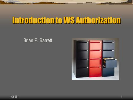 CS 5511 Introduction to WS Authorization Brian P. Barrett.