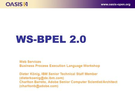 WS-BPEL 2.0  Web Services Business Process Execution Language Workshop Dieter König, IBM Senior Technical Staff Member