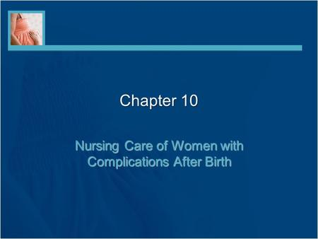 Chapter 10 Nursing Care of Women with Complications After Birth.