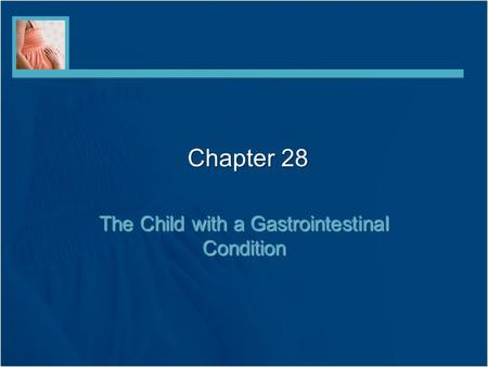 Chapter 28 The Child with a Gastrointestinal Condition.
