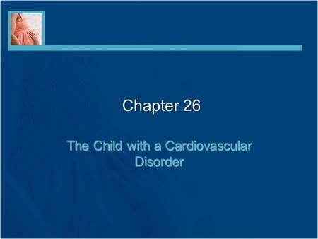 Chapter 26 The Child with a Cardiovascular Disorder.