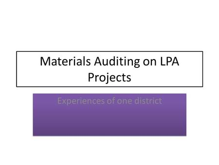 Materials Auditing on LPA Projects Experiences of one district.
