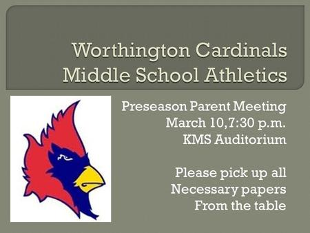 Preseason Parent Meeting March 10,7:30 p.m. KMS Auditorium Please pick up all Necessary papers From the table.