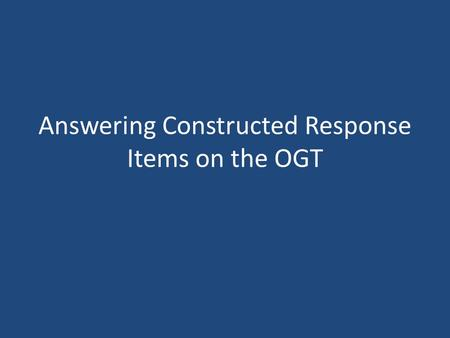 Answering Constructed Response Items on the OGT. Helpful Hints Short Answers – you can earn 2 points Extended Response – you can earn 4 points Always.