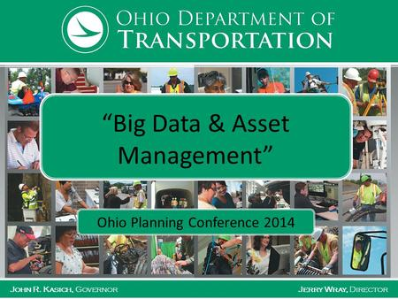 "John R. Kasich, GovernorJerry Wray, Director ""Big Data & Asset Management"" Ohio Planning Conference 2014."