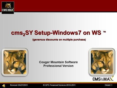 Slide#: 1© GPS Financial Services 2010-2011Revised 05/27/2011 cms 2 SY Setup-Windows7 on WS ™ (generous discounts on multiple purchase) Cougar Mountain.