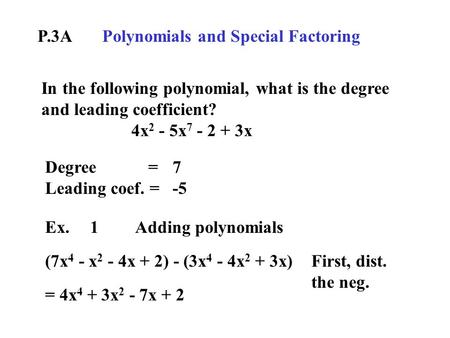 P.3A Polynomials and Special Factoring In the following polynomial, what is the degree and leading coefficient? 4x 2 - 5x 7 - 2 + 3x Degree = Leading coef.