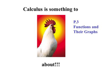 Calculus is something to about!!! P.3 Functions and Their Graphs.