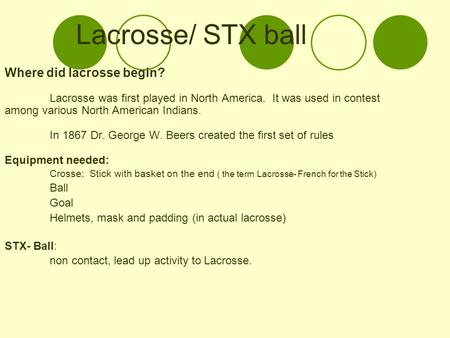Lacrosse/ STX ball Where did lacrosse begin? Lacrosse was first played in North America. It was used in contest among various North American Indians. In.