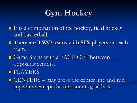 Gym Hockey It is a combination of ice hockey, field hockey and basketball. It is a combination of ice hockey, field hockey and basketball. There are TWO.
