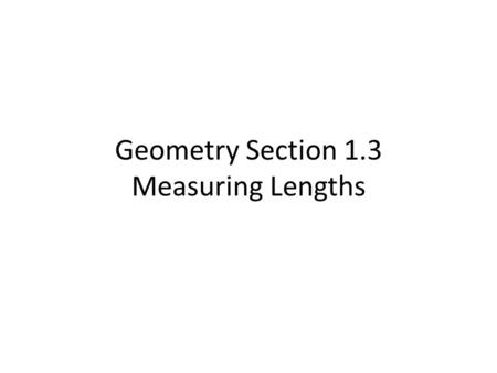 Geometry Section 1.3 Measuring Lengths. Consider this number line. On a number line, the real number assigned to a point is called the _________ of the.