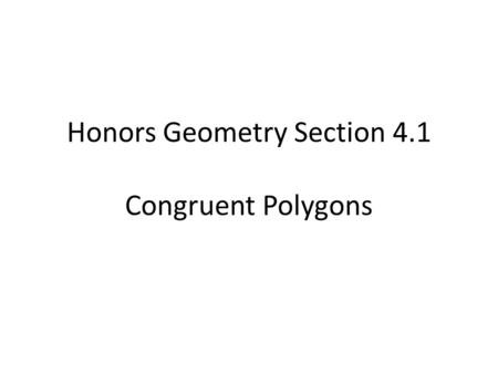 Honors Geometry Section 4.1 Congruent Polygons. To name a polygon, start at any vertex and go around the figure, either clockwise or counterclockwise,