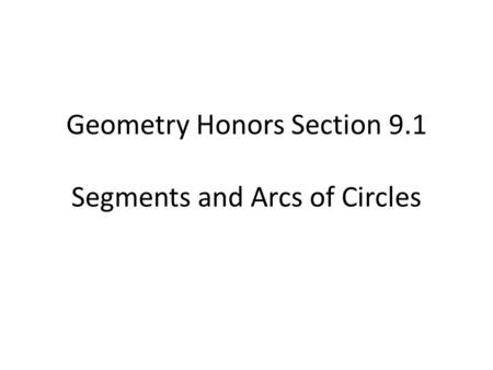 Geometry Honors Section 9.1 Segments and Arcs of Circles.