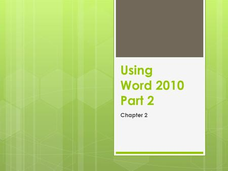 1 Using Word 2010 Part 2 Chapter 2. Selecting Text p. 43 2.