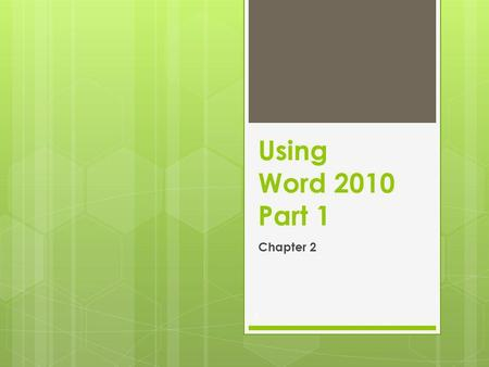 Using Word 2010 Part 1 Chapter 2 1. What is a Word Processor? 2.