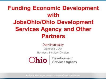 The State of Ohio is an Equal Opportunity Employer and Provider of ADA Services Funding Economic Development with JobsOhio/Ohio Development Services Agency.