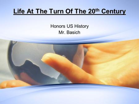 Life At The Turn Of The 20 th Century Honors US History Mr. Basich.