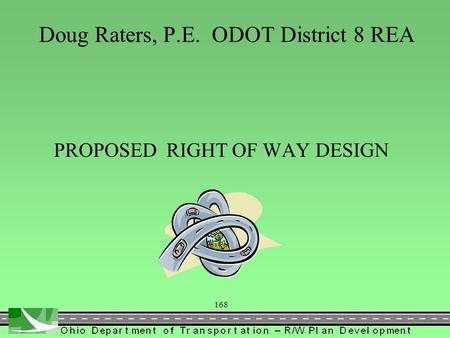 168 Doug Raters, P.E. ODOT District 8 REA PROPOSED RIGHT OF WAY DESIGN.