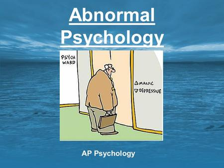 Abnormal Psychology AP Psychology. Learning Targets: Abnormal Psychology AP students in psychology should be able to do the following: Describe contemporary.
