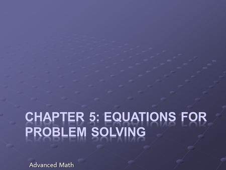 Advanced Math. Section 5.1: Modeling Problem Situations Mathematical Models – graphs, tables, functions, equations, or inequalities that describe a situation.
