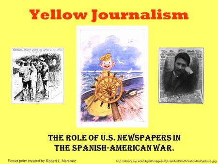 Yellow Journalism The role of U.S. newspapers in the Spanish-American War.