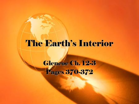 The Earth's Interior Glencoe Ch. 12-3 Pages 370-372.