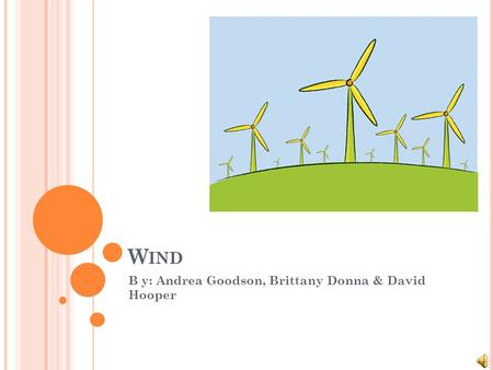 W IND B y: Andrea Goodson, Brittany Donna & David Hooper.