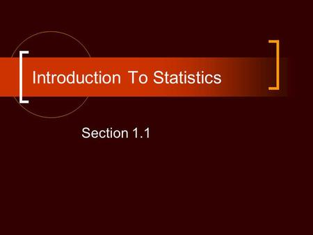Introduction To Statistics Section 1.1. Leading Questions What is statistics? What type of math is used in statistics? Why do we use statistics? Where.