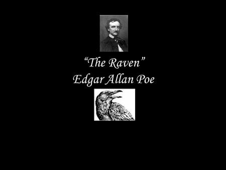 """The Raven"" Edgar Allan Poe. Your Thoughts! What does this poem mean to you? What do you see when you read this poem? What seems confusing?"