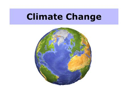Climate Change. I. The Earth's Climate has changed many times, due to natural causes. **There have been at least 4 Ice Ages in the last 3 million years.
