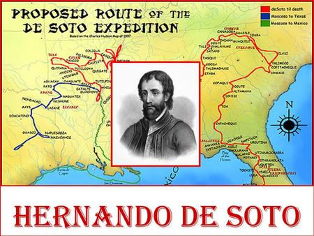 Hernando de Soto. Supposedly lived from 1500-1542 Supposedly lived from 1500-1542 Second son of a Spanish knight and country squire. Second son of a Spanish.