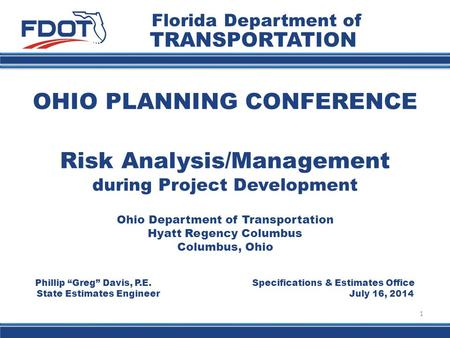 "OHIO PLANNING CONFERENCE 1 Florida Department of TRANSPORTATION Phillip ""Greg"" Davis, P.E. Specifications & Estimates Office State Estimates Engineer July."