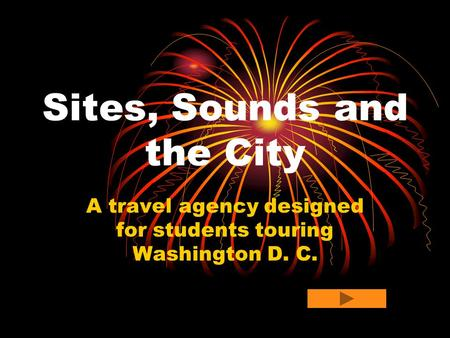 Sites, Sounds and the City A travel agency designed for students touring Washington D. C.