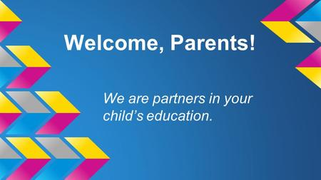 Welcome, Parents! We are partners in your child's education.