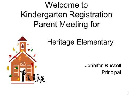 1 Welcome to <strong>Kindergarten</strong> Registration <strong>Parent</strong> Meeting <strong>for</strong> Heritage Elementary Jennifer Russell Principal.