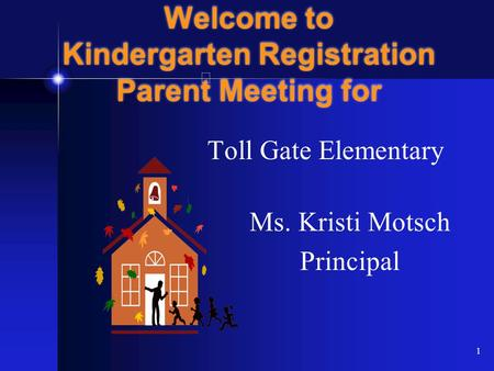 1 Welcome to Kindergarten Registration Parent Meeting for Toll Gate Elementary Ms. Kristi Motsch Principal.