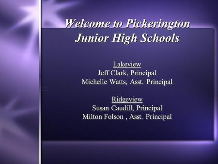 Welcome to Pickerington Junior High Schools Lakeview Jeff Clark, Principal Michelle Watts, Asst. Principal Ridgeview Susan Caudill, Principal Milton Folson,
