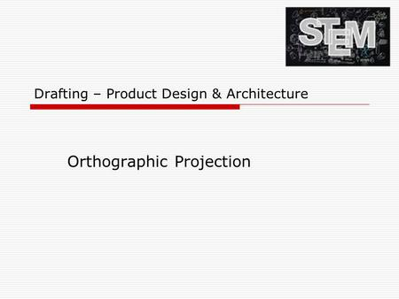 Drafting – Product Design & Architecture Orthographic Projection.