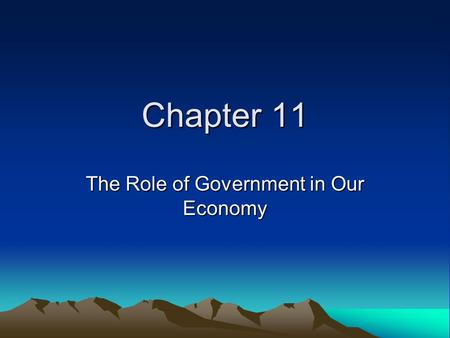 Chapter 11 The Role of Government in Our Economy.