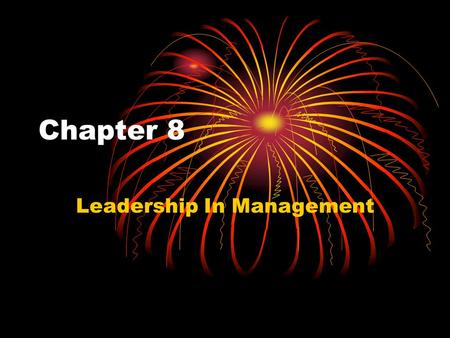 Chapter 8 Leadership In Management. Good leaders manage others by inspiring them???
