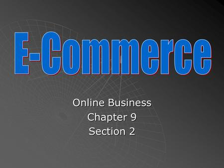Online Business Chapter 9 Section 2.  Start-up- A newly formed business that is usually small.  E-Tail- Electronic retail  Multi-channel retailer-